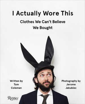 I Actually Wore This: Clothes We Can't Believe We Bought by Tom Coleman and Jerome Jakubiec