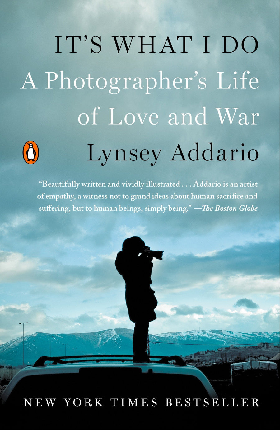 It's What I Do: A Photographer's Life of Love and War by Lynsey Addario