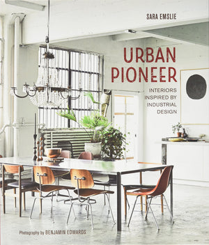 Urban Pioneer: Interiors inspired by industrial design by Sara Emslie