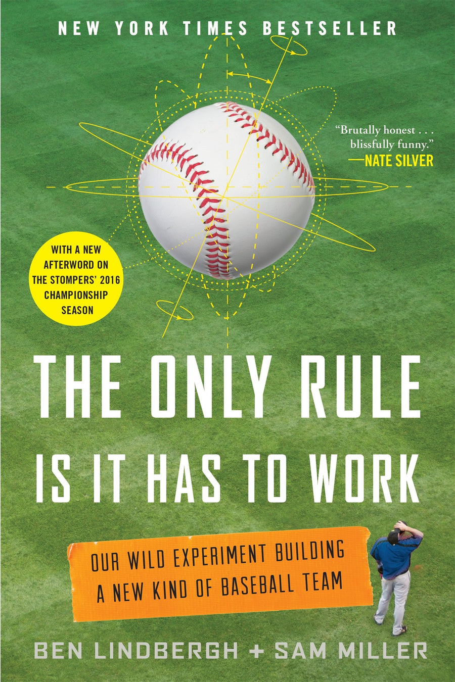 The Only Rule Is It Has to Work: Our Wild Experiment Building a New Kind of Baseball Team by Ben Lindbergh