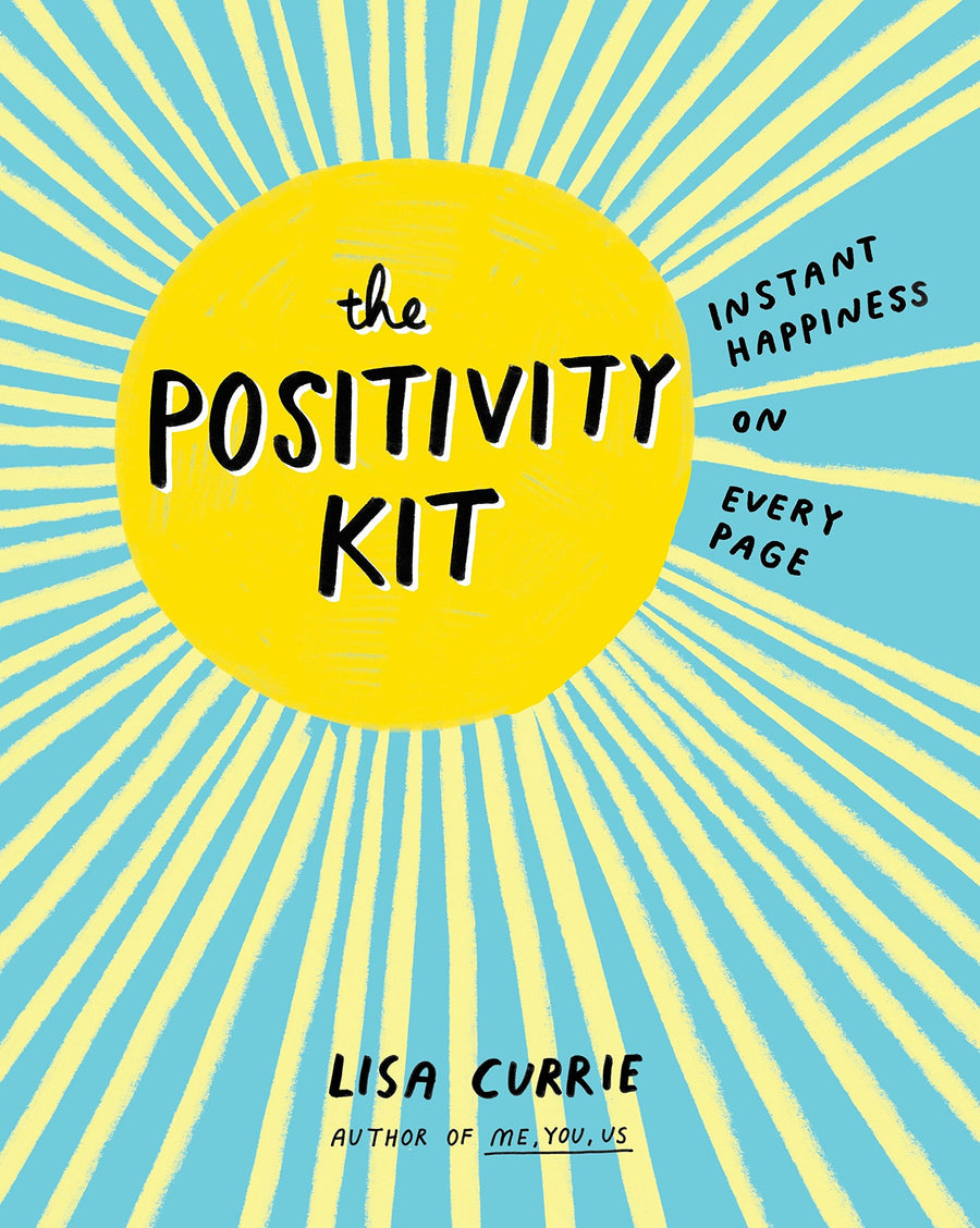 The Positivity Kit: Instant Happiness on Every Page by Lisa Currie