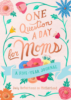 One Question a Day for Moms: Daily Reflections on Motherhood: A Five-Year Journal by Aimee Chase