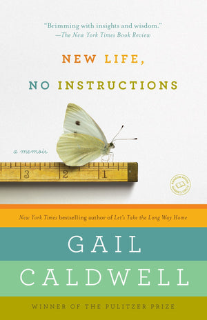 New Life, No Instructions: A Memoir by Gail Caldwell