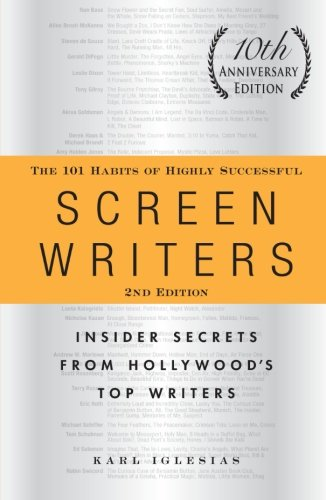 The 101 Habits of Highly Successful Screenwriters: Insider Secrets from Hollywood's Top Writers (10 Anniversary, 2nd Edition)