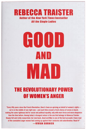 Good and Mad: How Women's Anger Is Reshaping America by Rebecca Traister