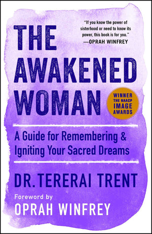 The Awakened Woman: A Guide for Remembering & Igniting Your Sacred Dreams by Dr Tererai Trent