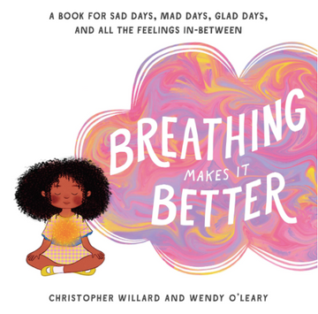 Breathing Makes It Better – A Book for Sad Days, Mad Days, Glad Days, and All the Feelings In-Between