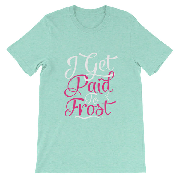Paid to Frost....Unisex short sleeve t-shirt