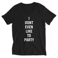 I Don't Even Like To Party Unisex Short Sleeve V-Neck T-Shirt