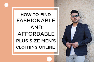 How to find the Fashionable and Affordable Plus Size Mens' Clothing Online