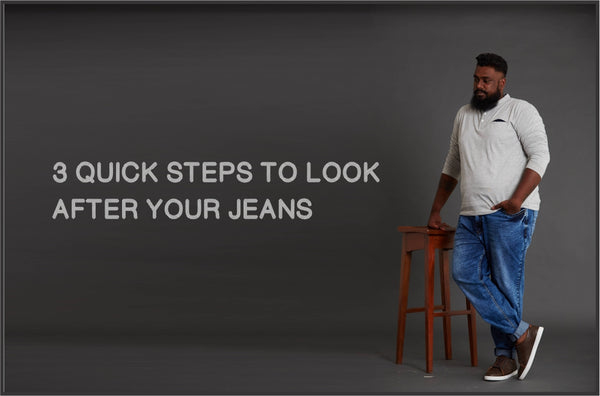 3 QUICK STEPS TO LOOK AFTER YOUR JEANS