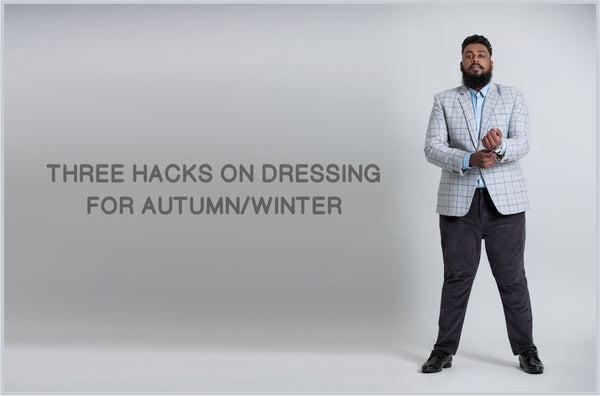 THREE HACKS ON DRESSING FOR AUTUMN/WINTER