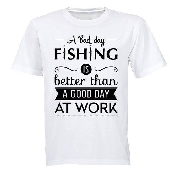 A Bad Day Fishing.. - Adults - T-Shirt - BuyAbility South Africa