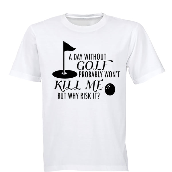 A Day Without Golf Probably Won't Kill Me.. - Adults - T-Shirt - BuyAbility South Africa