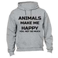 Animals Make Me Happy - You, not so much! - Hoodie