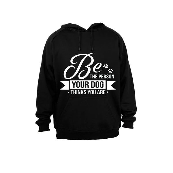 Be The Person Your Dog Thinks You Are! - Hoodie - BuyAbility South Africa