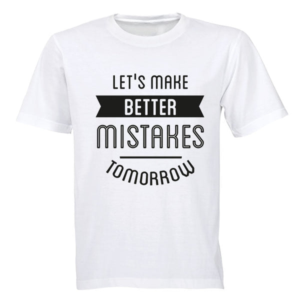 Let's make better Mistakes Tomorrow! - Adults - T-Shirt