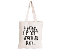 Sometimes I like Coffee more than People - Eco-Cotton Natural Fibre Bag