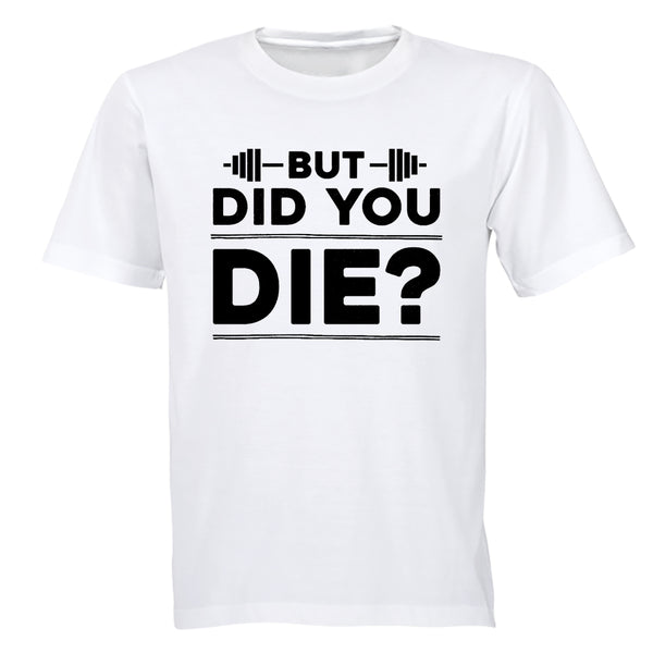 Did You Die - Gym - Adults - T-Shirt - BuyAbility South Africa