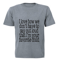 I Love how we don't have to say out loud that i'm your Favorite Child! - Kids T-Shirt