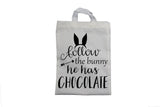 Follow the Bunny, He has Chocolate - Easter Bag