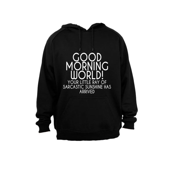 Good Morning World - Your Little Ray of Sarcastic Sunshine has Arrived - Hoodie - BuyAbility South Africa
