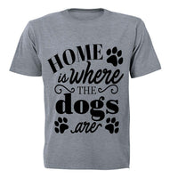 Home is where the Dogs are! - Adults - T-Shirt