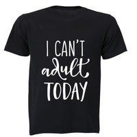 I Can't Adult Today! - Adults - T-Shirt