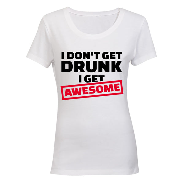 I Don't Get Drunk - I Get Awesome - BuyAbility South Africa