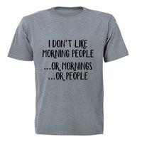I don't like Morning People.. or Mornings, or People! - Adults - T-Shirt