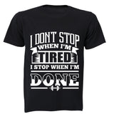I don't stop when I'm Tired.. I Stop When I'm DONE! - Adults - T-Shirt