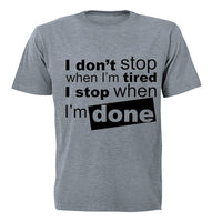 I don't stop when I'm Tired.. - Adults - T-Shirt