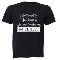 I Don't Want To - Retired - Adults - T-Shirt - BuyAbility South Africa