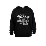 I'm Sorry, Did I Roll My Eyes Out Loud? - Hoodie - BuyAbility South Africa