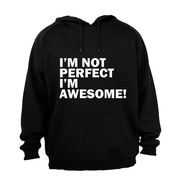 I'm Not Perfect, I'm Awesome - Hoodie - BuyAbility South Africa