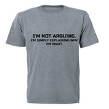 I'm Not Arguing - Adults - T-Shirt