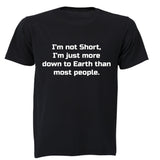 I'm Not Short - I'm just more down to Earth - Adults - T-Shirt