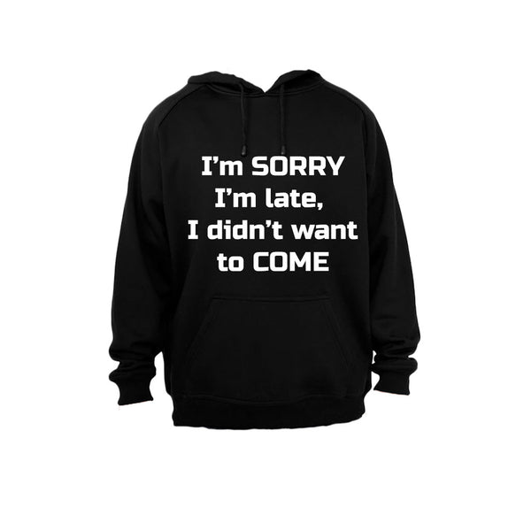 I'm Sorry I'm Late, I didn't want to come - Hoodie - BuyAbility South Africa