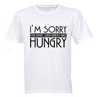 I'm Sorry for what I said when I was Hungry! - Adults - T-Shirt
