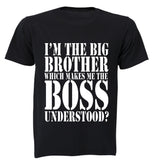 I'm the Big Brother which makes me the BOSS..