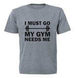 I must Go - My Gym Needs Me - Adults - T-Shirt