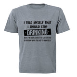 I told myself that I should Stop Drinking... - Adults - T-Shirt