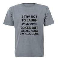 I Try Not To Laugh... - Adults - T-Shirt