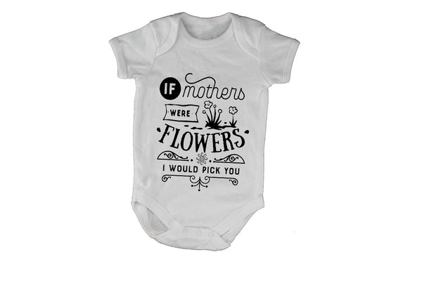 If Mothers were Flowers - I would pick you!