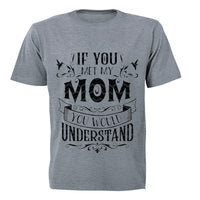 If you met my Mom - you would understand.. - Kids T-Shirt