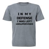 In My Defense, I was Left Unsupervised - Adults - T-Shirt