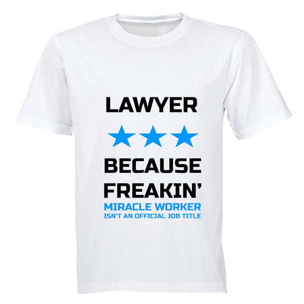 Lawyer - Because Freakin' Miracle Worker isn't an official Job Title! - Adults - T-Shirt - BuyAbility South Africa