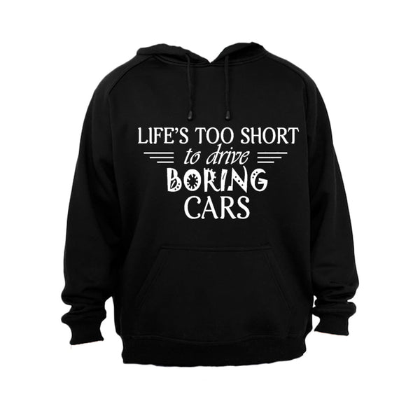Life is Too Short to Drive Boring Cars - Hoodie - BuyAbility South Africa