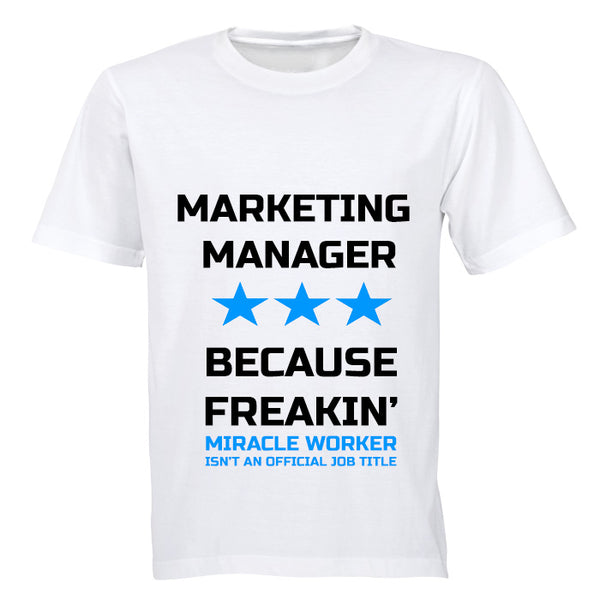 Marketing Manager - Because Freakin' Miracle Worker isn't an official Job Title! - Adults - T-Shirt