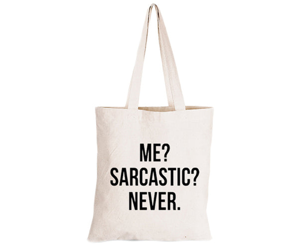 Me. Sarcastic. Never - Eco-Cotton Natural Fibre Bag